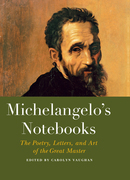 Michelangelo's Notebooks: The Drawing, Notes, Poetry, and Letters of the Great Master