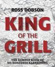 King of the Grill: The bumper book of no nonsense barbecuing