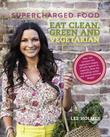 Supercharged Food: Eat Clean, Green and Vegetarian: 100 vegetable recipes to heal and nourish