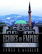Echoes of Empire: An Accidental Historian's Journey Through the Post-Ottoman World