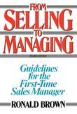 From Selling to Managing: Guidelines for the First-Time Sales Manager