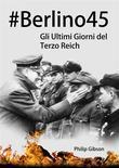 #berlino45: Gli Ultimi Giorni Del Terzo Reich