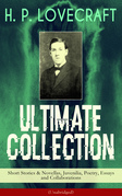 H. P. LOVECRAFT Ultimate Collection: Short Stories & Novellas, Juvenilia, Poetry, Essays and Collaborations (Unabridged)