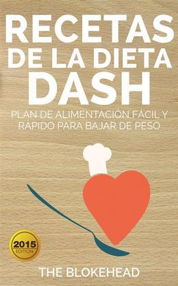 Recetas De La Dieta Dash: Plan De Alimentación Fácil Y Rápido Para Bajar De Peso
