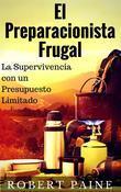 El Preparacionista Frugal - La Supervivencia Con Un Presupuesto Limitado