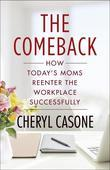 The Comeback: How Today's Moms Reenter the Workplace Successfully