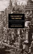 The Glory of the Empire: A Novel, a History