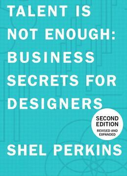 Talent Is Not Enough: Business Secrets For Designers, 2/e