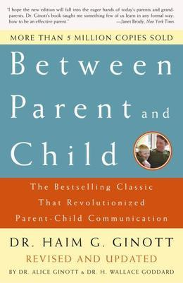 Between Parent and Child: The Bestselling Classic That Revolutionized Parent-Child Communication