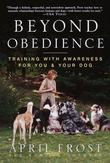 Beyond Obedience: Training with Awareness for You & Your Dog