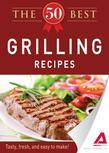 The 50 Best Grilling Recipes: Tasty, fresh, and easy to make!