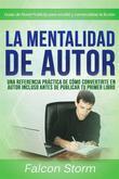 La Mentalidad De Autor: Una Referencia Práctica Incluso Antes De Publicar Tu Primer Libro