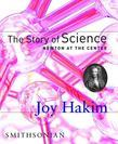 The Story of Science: Newton at the Center: Newton at the Center