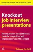 Knockout Job Interview Presentations: How to Present with Confidence Beat the Competition and Impress Your Way into a Top Job