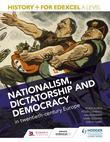 History+ for Edexcel A Level: Nationalism, dictatorship and democracy in twentieth-century Europe: Nationalism, dictatorship and democracy in twentiet