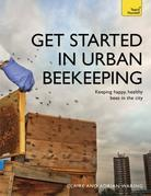 Get Started in Urban Beekeeping: Keeping happy, healthy bees in the city