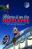 Blame It On The Mistletoe - A Novel of Bright's Pond