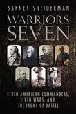 Warriors Seven: Seven American Commanders, Seven Wars, and the Irony of Battle