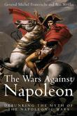 Wars Against Napoleon: Debunking the Myth of the Napoleonic Wars