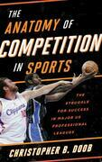 The Anatomy of Competition in Sports: The Struggle for Success in Major US Professional Leagues