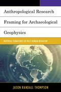 Anthropological Research Framing for Archaeological Geophysics: Material Signatures of Past Human Behavior