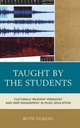 Taught by the Students: Culturally Relevant Pedagogy and Deep Engagement in Music Education