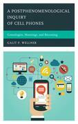 A Postphenomenological Inquiry of Cell Phones: Genealogies, Meanings, and Becoming