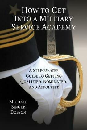 How to Get Into a Military Service Academy: A Step-by-Step Guide to Getting Qualified, Nominated, and Appointed