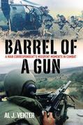 Barrel of a Gun: A War Correspondent's Misspent Moments in Combat