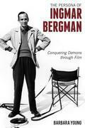 The Persona of Ingmar Bergman: Conquering Demons through Film