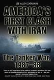 America's First Clash with Iran: The Tanker War, 1987-88