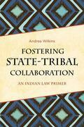 Fostering State-Tribal Collaboration: An Indian Law Primer