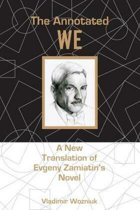 The Annotated We: A New Translation of Evgeny Zamiatin's Novel