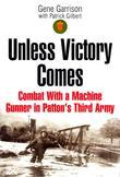 Unless Victory Comes: Combat With a Machine Gunner in Patton's Third Army
