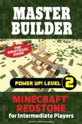 Master Builder Power Up! Level 2: Minecraft®¿ Redstone for Intermediate Players