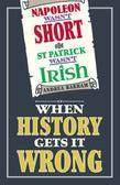 Napoleon Wasn't Short (& St Patrick Wasn't Irish): When History Gets it Wrong