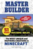 Master Builder 51 MORE Awesome Builds: The Most Unique and Inspiring Creations in Minecraft®¿