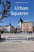 Urban Squares: Spatio-temporal Studies of Design and Everyday Life in the Öresund Region