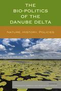 The Bio-Politics of the Danube Delta: Nature, History, Policies