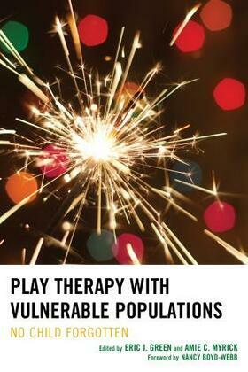 Play Therapy with Vulnerable Populations: No Child Forgotten