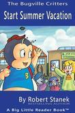 Start Summer Vacation. A Bugville Critters Picture Book!