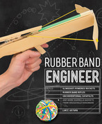 Rubber Band Engineer: Build Slingshot Powered Rockets, Rubber Band Rifles, Unconventional Catapults, and More Guerrilla Gadgets from Household Hardwar