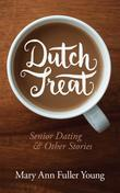 Dutch Treat, Senior Dating and Other Stories