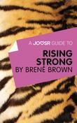 A Joosr Guide to... Rising Strong by Brené Brown