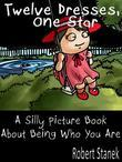 Twelve Dresses, One Star. A Silly Picture Book About Being Who You Are