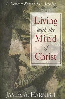 Living with the Mind of Christ: A Lenten Study for Adults