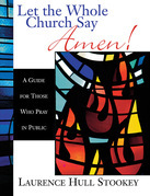 Let the Whole Church Say Amen!: A Guide for Those Who Pray in Public