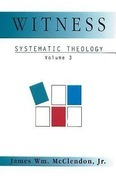 Witness: Systematic Theology Volume 3