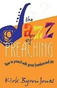 The Jazz of Preaching: How to Preach with Great Freedom and Joy