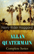 ALLAN QUATERMAIN – Complete Series: 18 Adventure Books in One Volume